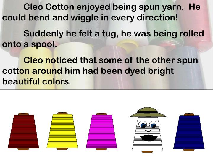 Cleo Cotton enjoyed being spun yarn.  He could bend and wiggle in every direction!