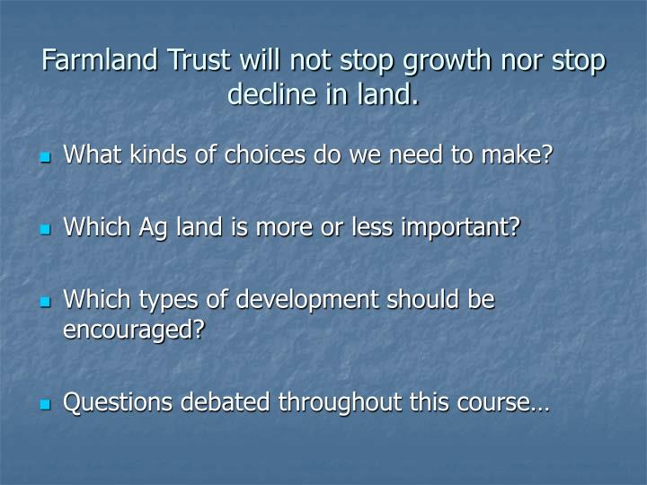 Farmland Trust will not stop growth nor stop decline in land.