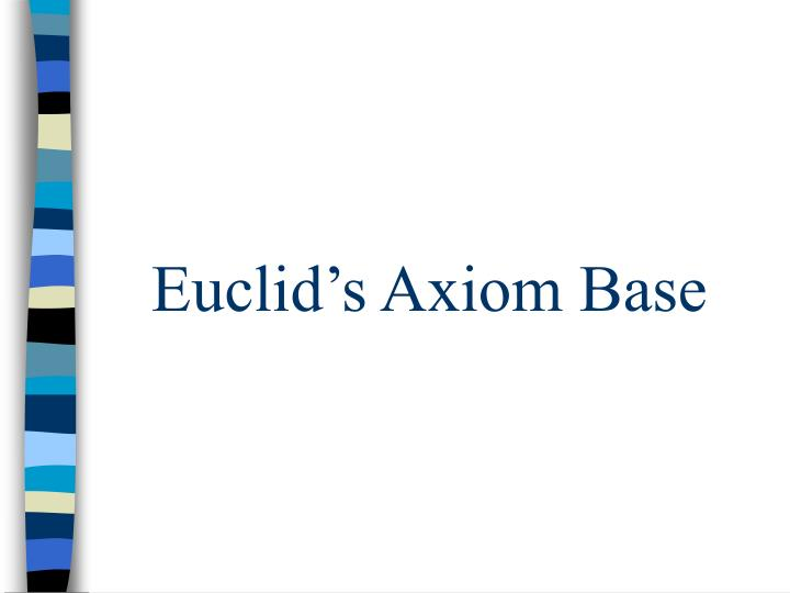 Euclid s axiom base