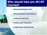 who should take pre ap ap courses