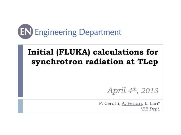 initial fluka calculations for synchrotron radiation at tlep april 4 th 2013 n.