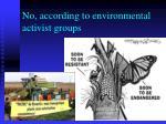 no according to environmental activist groups