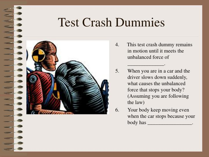 4.      This test crash dummy remains in motion until it meets the unbalanced force of ______________.