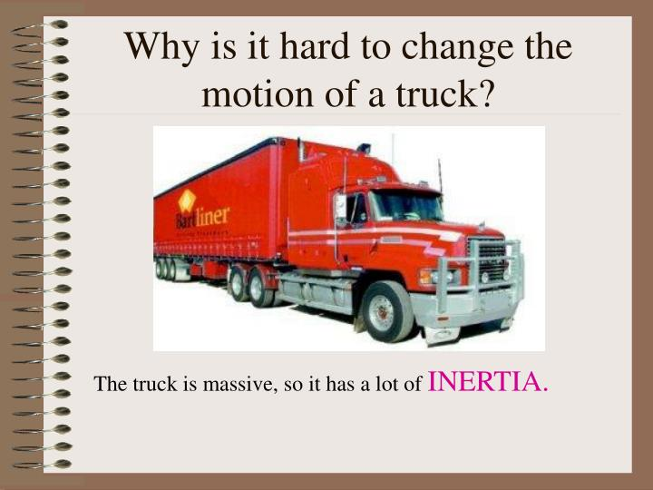 Why is it hard to change the motion of a truck?