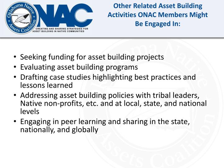 Other Related Asset Building Activities ONAC Members Might Be Engaged In: