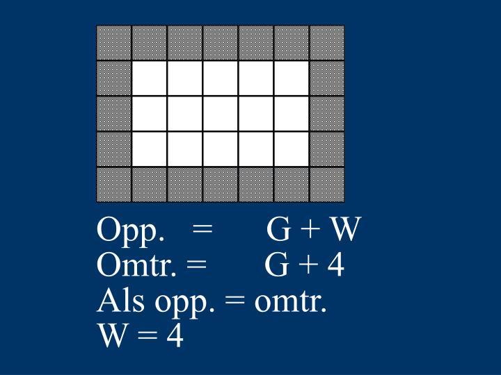 Opp.   =      G + W