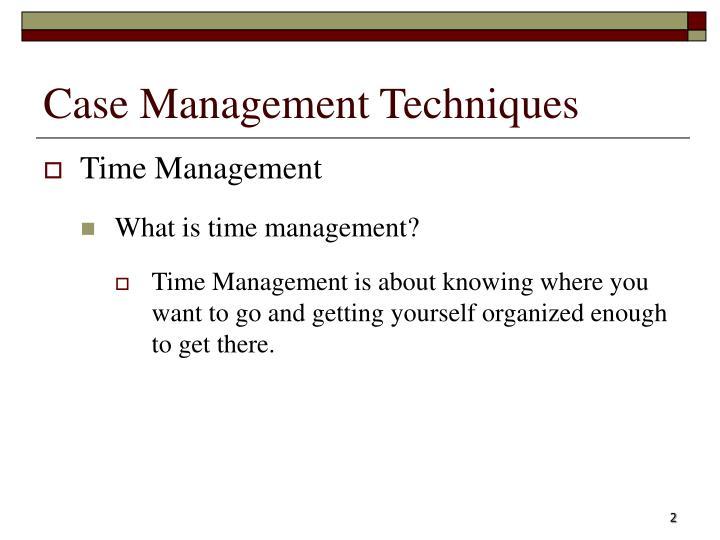 Case management techniques1
