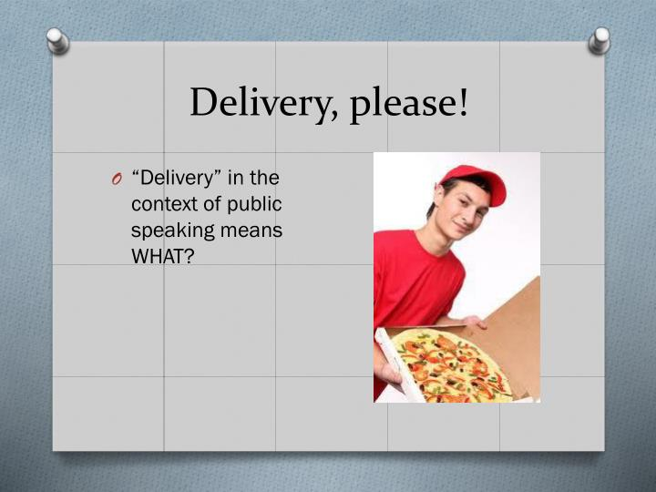 Delivery, please!