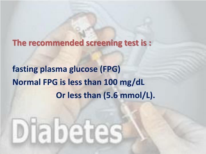The recommended screening test is :