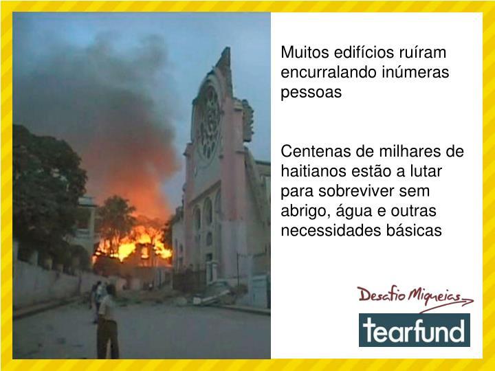 Muitos edifícios ruíram encurralando inúmeras pessoas