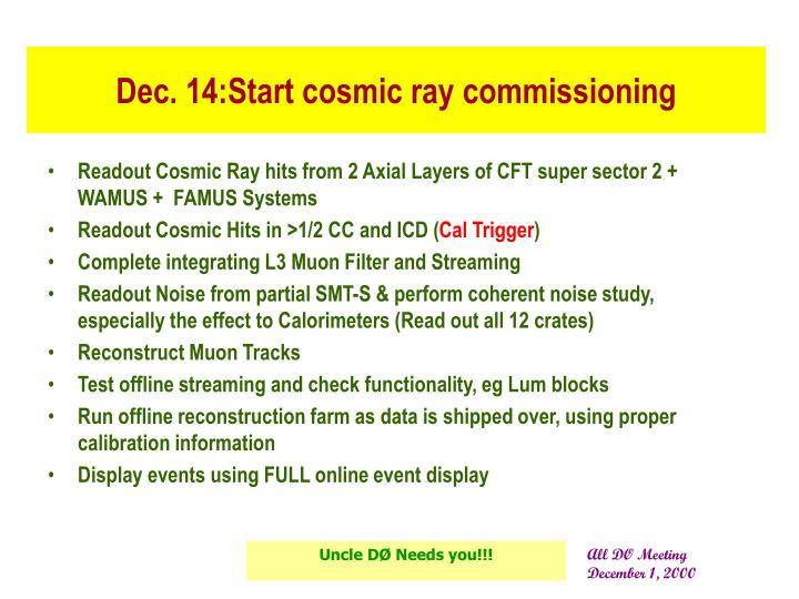 Dec. 14:Start cosmic ray commissioning