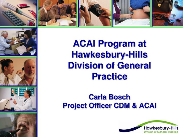 acai program at hawkesbury hills division of general practice carla bosch project officer cdm acai n.