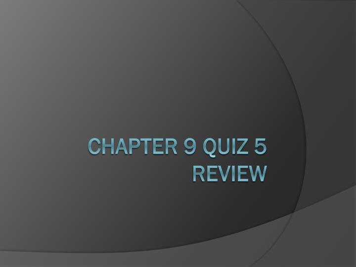 Chapter 9 quiz 5 review