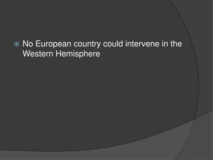 No European country could intervene in the Western Hemisphere