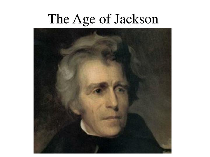 the age of jackson In his smugly dismissive review of waking giant: america in the age of jackson [ nyr, may 28], daniel walker howe uses a smokescreen of.