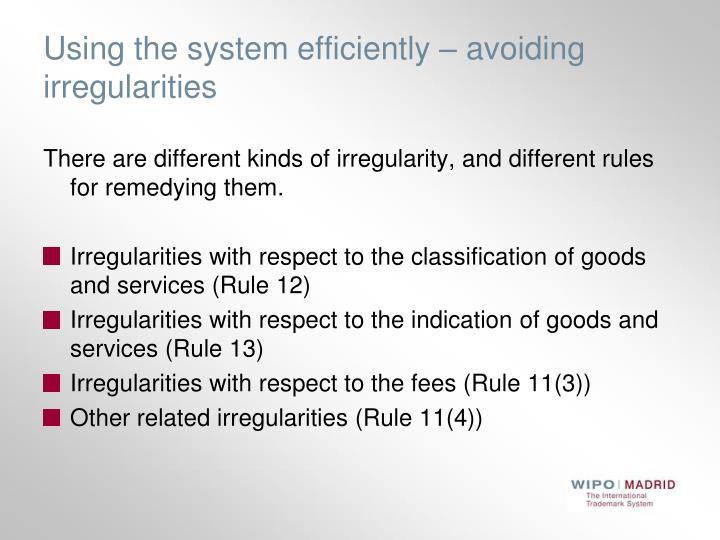 Using the system efficiently – avoiding irregularities