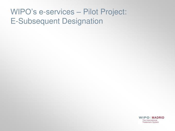 WIPO's e-services – Pilot Project: