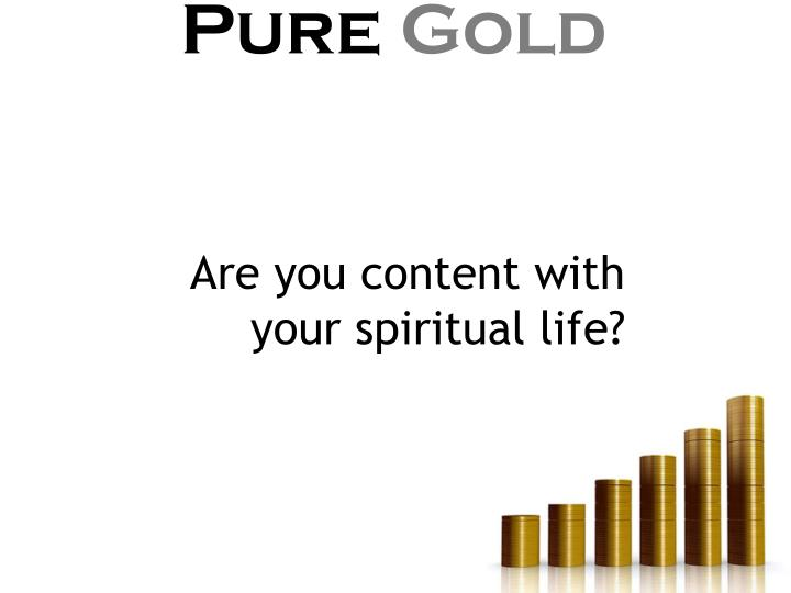 Are you content with your spiritual life?