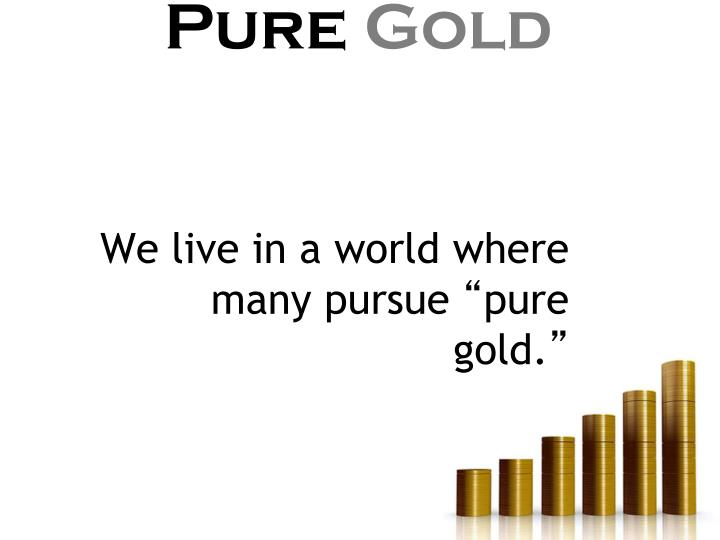 We live in a world where many pursue
