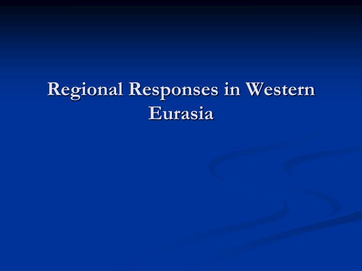 Regional Responses in Western Eurasia