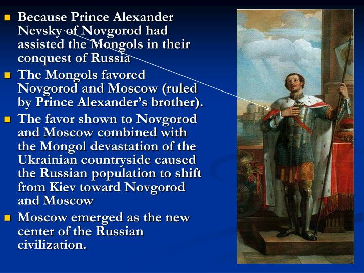 Because Prince Alexander Nevsky of Novgorod had assisted the Mongols in their conquest of Russia
