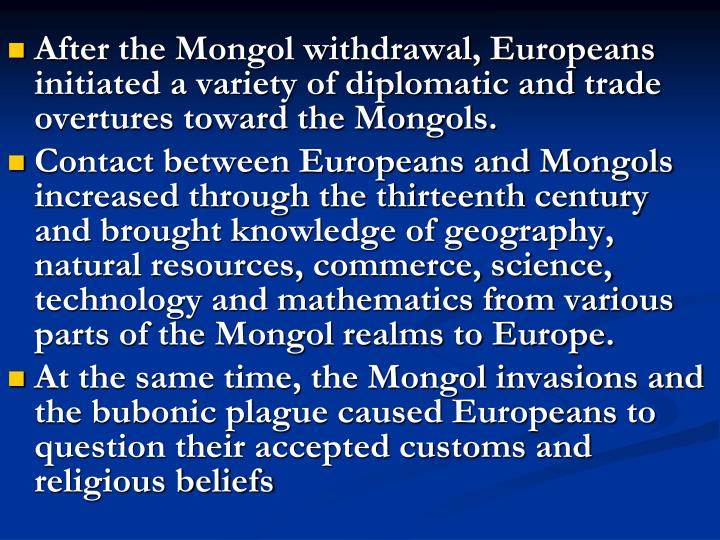 After the Mongol withdrawal, Europeans initiated a variety of diplomatic and trade overtures toward the Mongols.