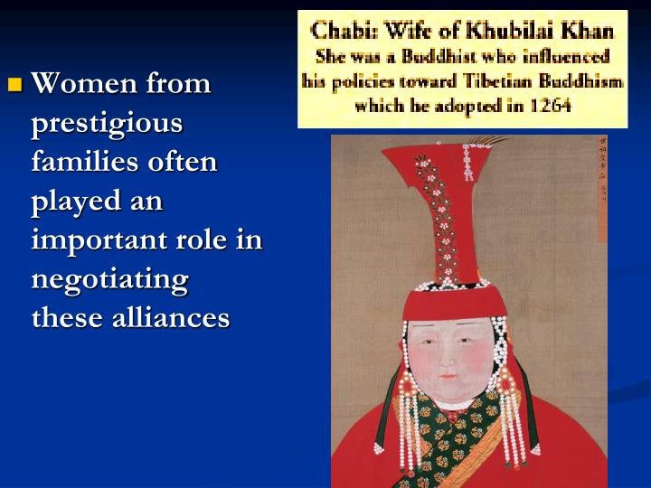 Women from prestigious families often played an important role in negotiating these alliances