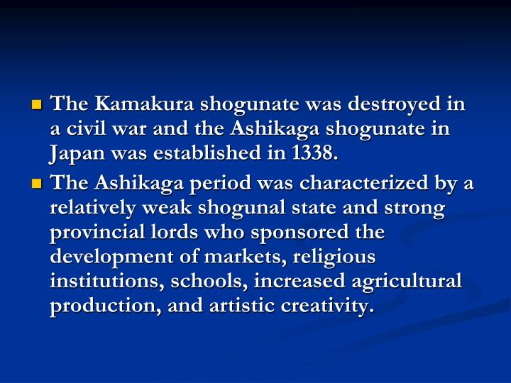 The Kamakura shogunate was destroyed in a civil war and the Ashikaga shogunate in Japan was established in 1338.