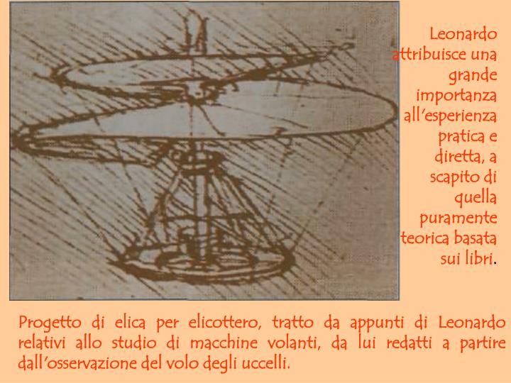 Leonardo attribuisce una grande importanza all'esperienza pratica e diretta, a scapito di quella puramente teorica basata sui libri