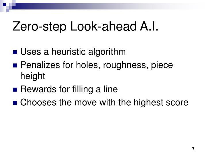 Zero-step Look-ahead A.I.