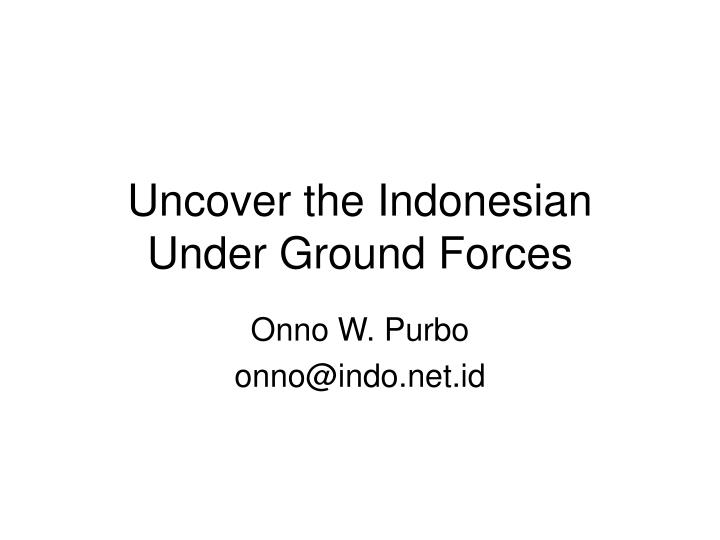uncover the indonesian under ground forces