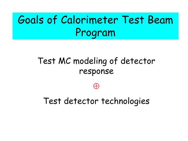 Goals of Calorimeter Test Beam Program