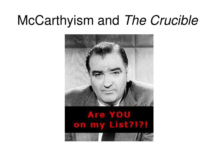 mccarthyism vs the crucible essays 'the crucible' as an allegory for mccarthyism essay examples - 'the crucible' is an allegory an allegory is a story with an obvious meaning but if you look deeper into it, there is another meaning.