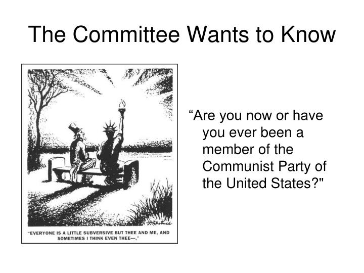 """""""Are you now or have you ever been a member of the Communist Party of the United States?"""""""