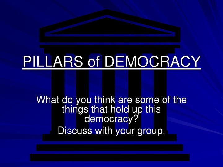 pillars of democracy Pillars of democracy read the examples and then write all the pillars of democracy that are being presented be ready to defend your point there are african amer, latin amer, asian amer, and women in congress kenmore citizens do not want any form of gambling within the village limits mayor mang has complied and it is now.