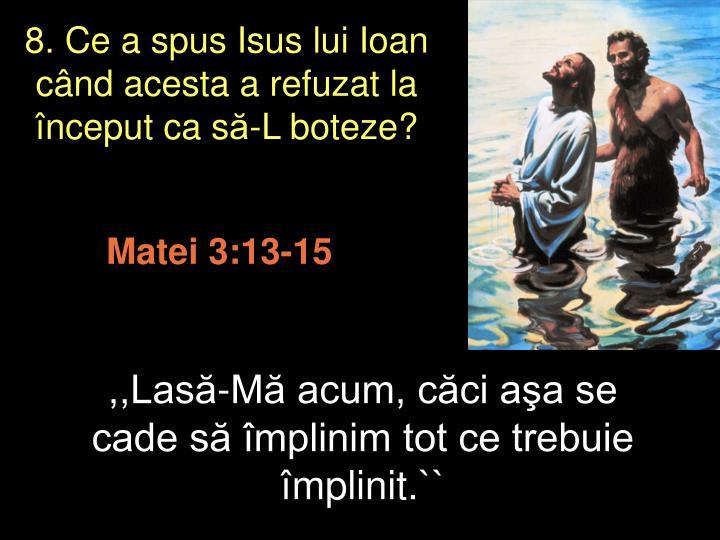 8. Ce a spus Isus lui Ioan c