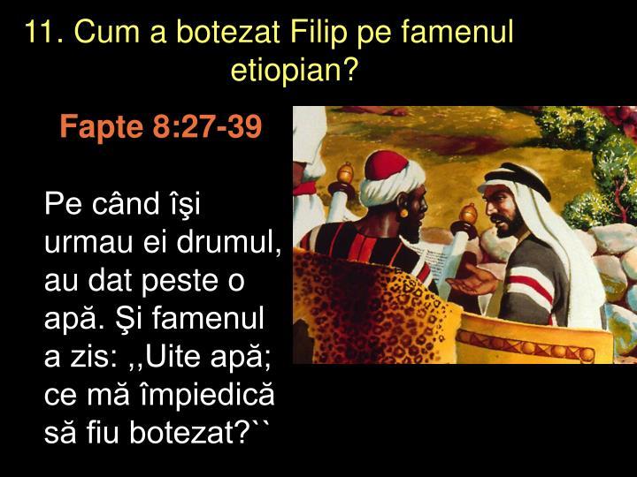 11. Cum a botezat Filip pe famenul