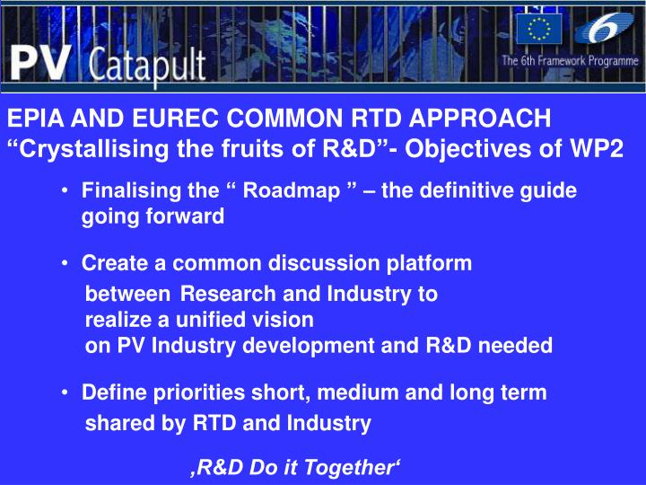 "EPIA AND EUREC COMMON RTD APPROACH ""Crystallising the fruits of R&D""- Objectives of WP2"