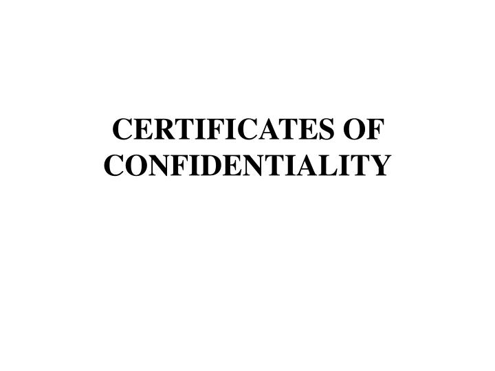 certificates of confidentiality n.