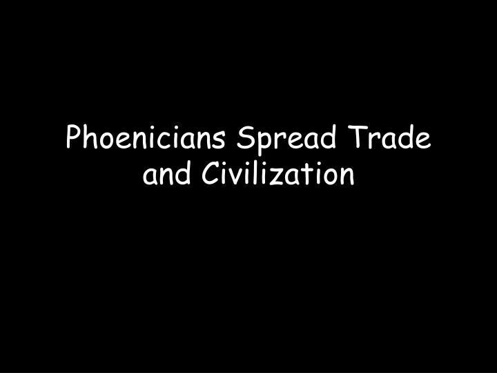 phoenicians spread trade and civilization n.