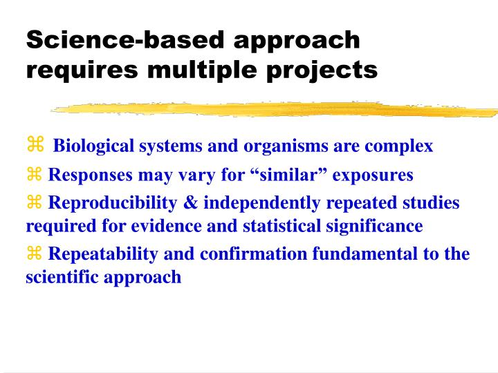 Science-based approach requires multiple projects