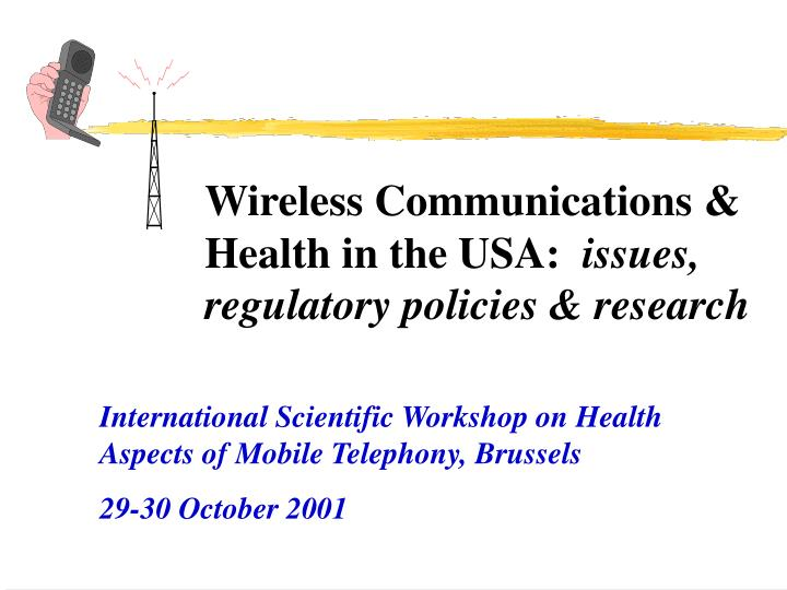 Wireless communications health in the usa issues regulatory policies research