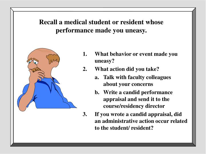 Recall a medical student or resident whose performance made you uneasy