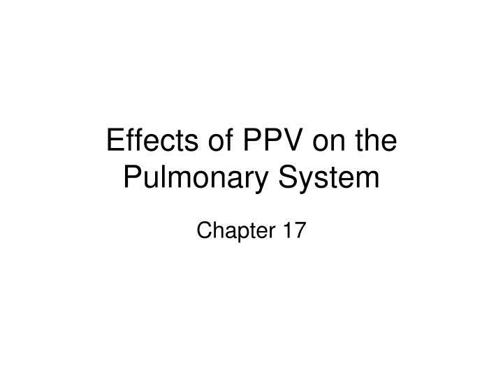 effects of ppv on the pulmonary system n.