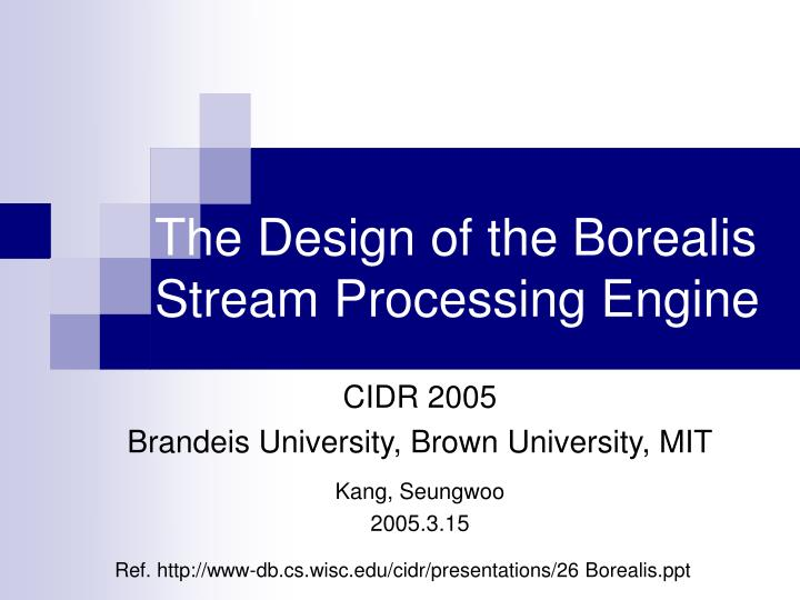 the design of the borealis stream processing engine n.