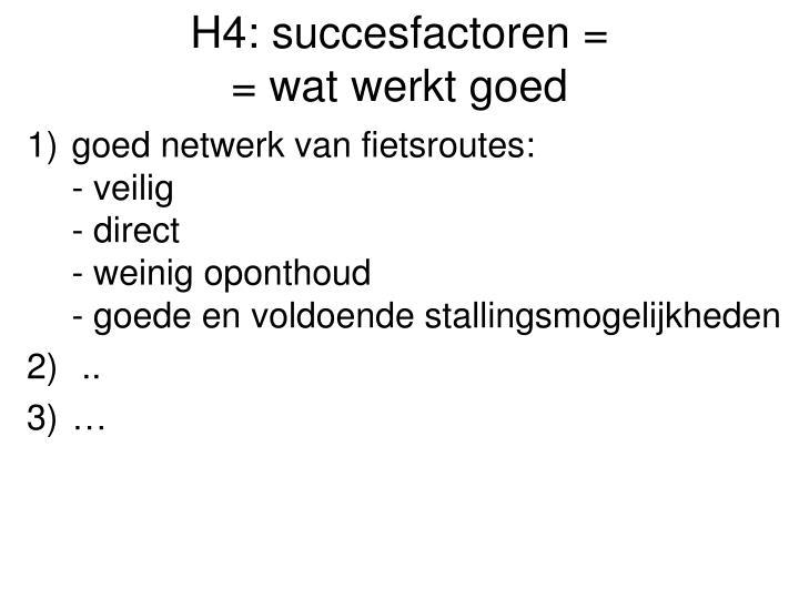 H4: succesfactoren =