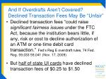 and if overdrafts aren t covered declined transaction fees may be unfair