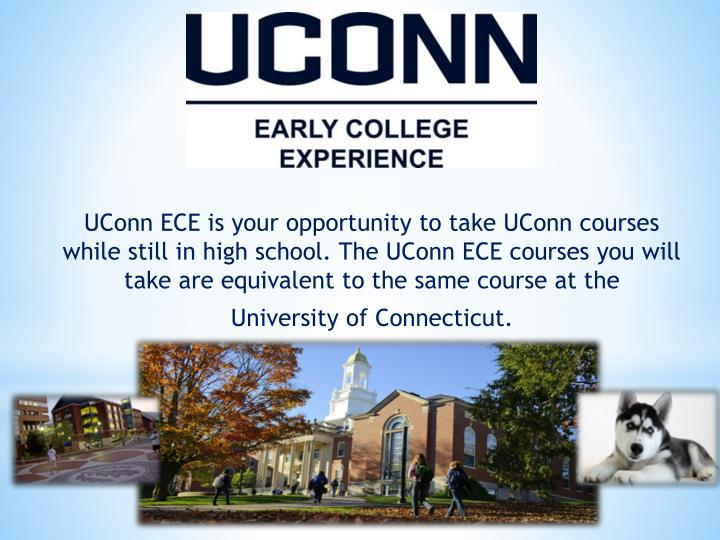 UConn ECE is your opportunity to take UConn courses while still in high school. The UConn ECE course...