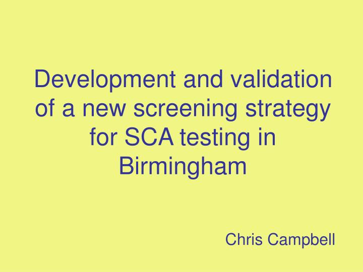 development and validation of a new screening strategy for sca testing in birmingham n.