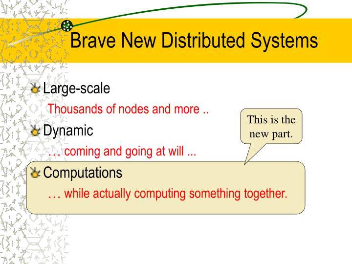 Brave new distributed systems